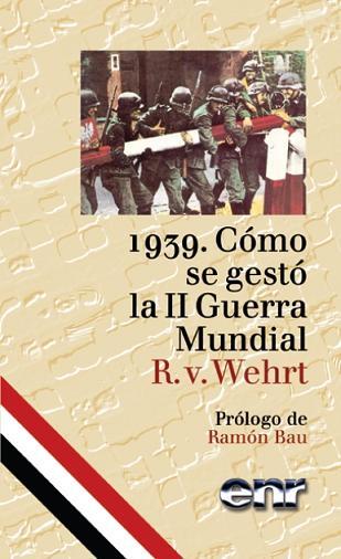 R. V. Wehrt: 1939. Cómo se gestó la II Guerra Mundial