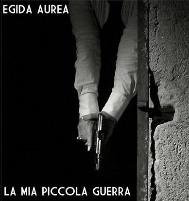 Egida Aurea : La mia Piccola Guerra